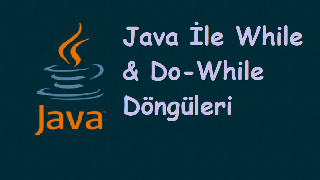 Java İle While & Do-While Döngüleri