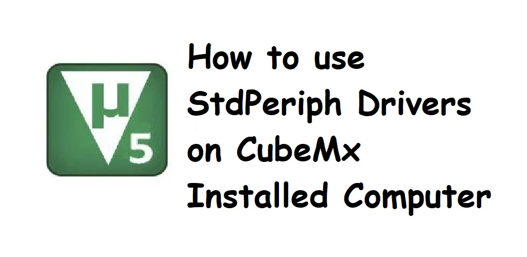 How to use StdPeriph Drivers on CubeMx Installed Computer