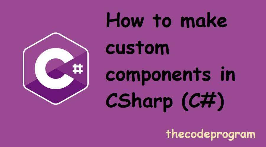 How to create custom components in CSharp (C#)