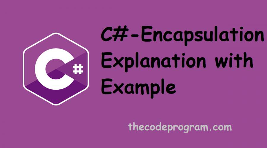 C# Encapsulation Explanation with Example
