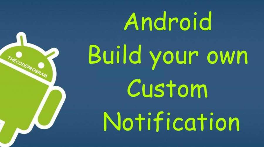 Android Build your own Custom Notification