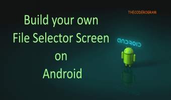 Build your own File Selector Screen on Android