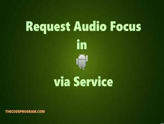 Request Audio Focus in Android via Service