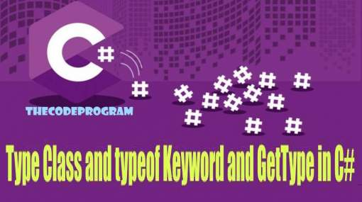 Type Class and typeof Keyword and GetType in C#