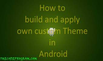 How to build and apply own custom Theme in Android