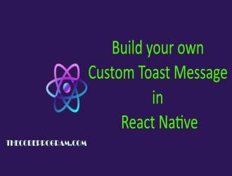 Build your own Custom Toast Message in React Native