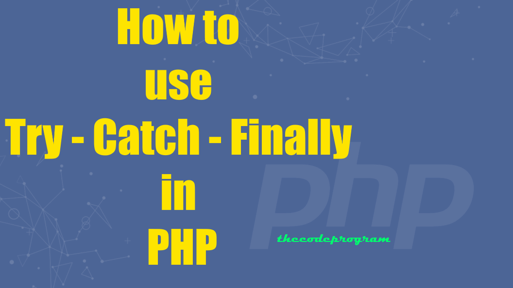 How to use Try - Catch - Finally in PHP