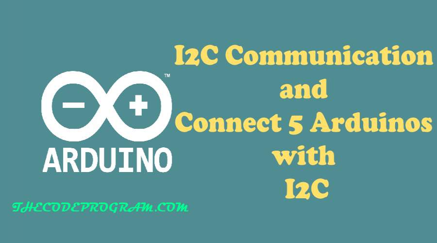 I2C Communication and Connect 5 Arduinos with I2C