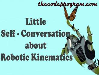 A Little Self-Conversation about Robotic Kinematics