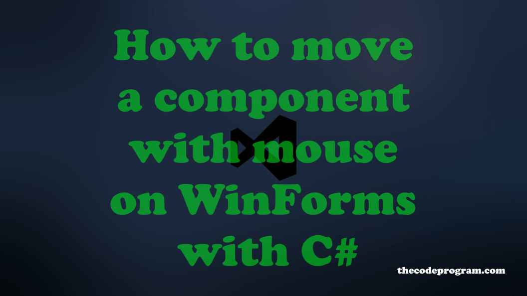 How to move a component with mouse on WinForms with C#