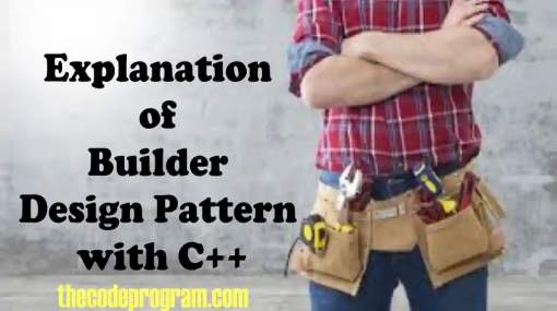 Explanation of Builder Design Pattern with C++