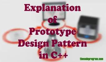 Explanation of Prototype Design Pattern in C++