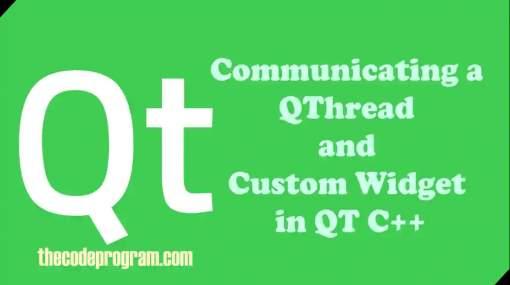 Communicating a QThread and Custom Widget in QT C++