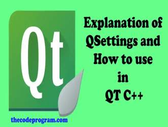 Explanation of QSettings and How to use in QT C++
