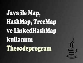 Java ile Map, HashMap, TreeMap ve LinkedHashMap kullanımı
